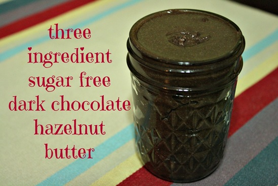 Three Ingredient Sugar Free Dark Chocolate Hazelnut Butter